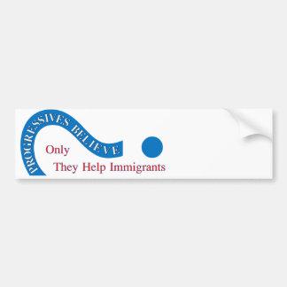 Progressives Believe Only They Help Immigrants Bumper Sticker