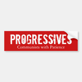 Progressives: Communists with Patience (On Red) Bumper Sticker