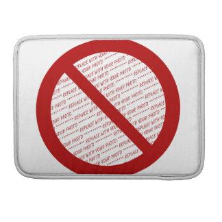 Prohibit or Ban Symbol - Add Image MacBook Pro Sleeves