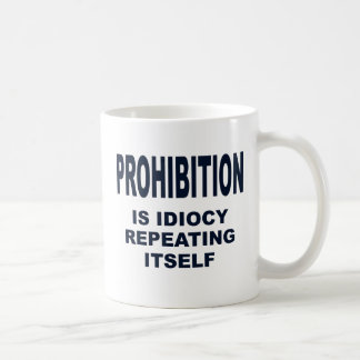 Prohibition is Idiocy Repeating Itself Coffee Mug