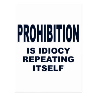 Prohibition is Idiocy Repeating Itself Postcard