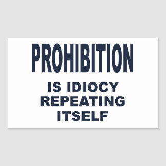 Prohibition is Idiocy Repeating Itself Rectangular Sticker