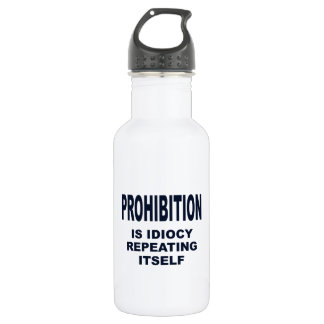 Prohibition is Idiocy Repeating Itself Water Bottle