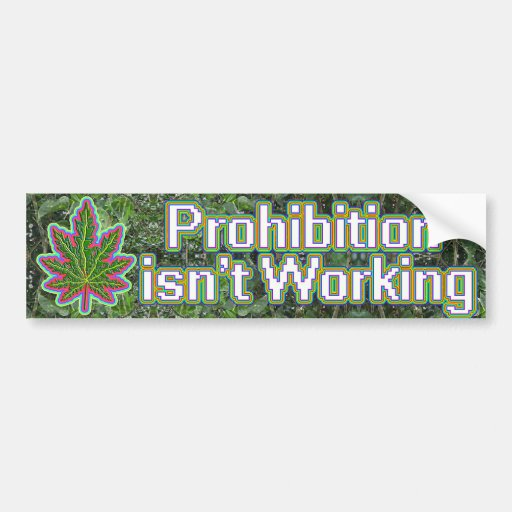 prohibition-isnt-working bumper stickers