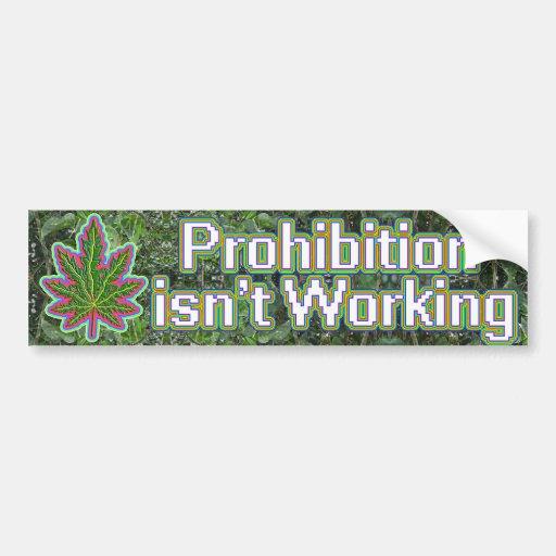 prohibition-isnt-working car bumper sticker
