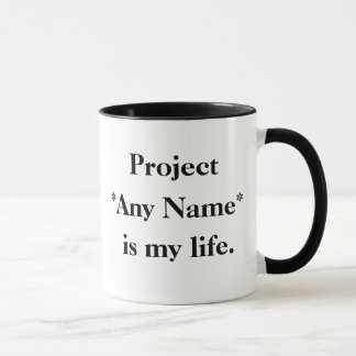 Project Any Name Is My Life - Funny Project Mug