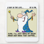 """Project Managers Have Magical Powers Mouse Pad<br><div class=""""desc"""">Welcome to the Disgruntled Genius Office Humor Store where HR stands for Humor Resources! &quot;A Day in the Life&quot; is a single panel workplace comic strip meant to show the funny side of office politics. Help manage your work stress with these offbeat peeks at life in the cubicle.</div>"""