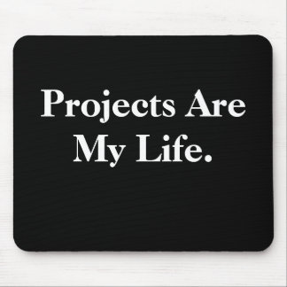 Projects Are My Life. Mouse Pad