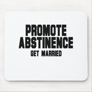 Promote Abstinence. Get married Mousepad