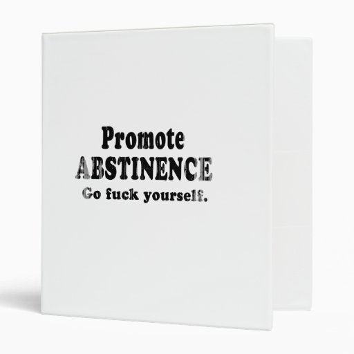 Promote Abstinence. Go fuck yourself. Faded.png Binders