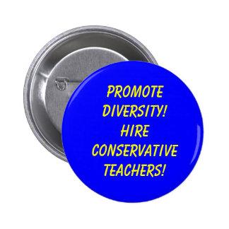 Promote Diversity! Hire Conservative Teachers! Pinback Button