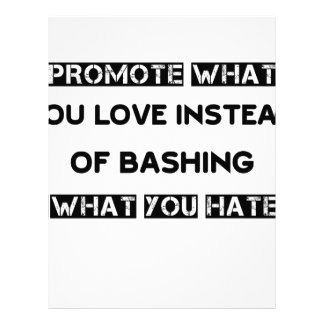 promote what you love instead of bashing what you letterhead