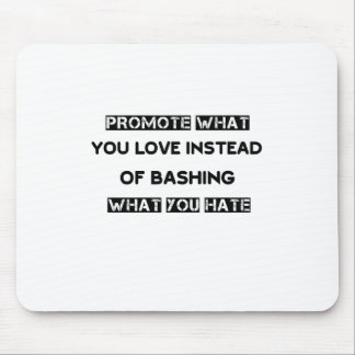 promote what you love instead of bashing what you mouse pad