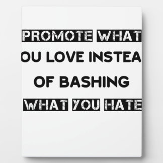 promote what you love instead of bashing what you plaque