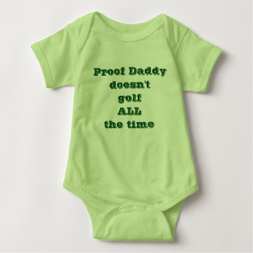 Toddler & Baby themed Proof Daddy doesn't golf ALL the time Baby Bodysuit