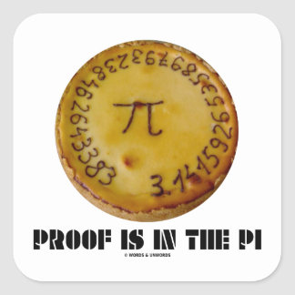 Proof Is In The Pi (Pi On Baked Pie) Square Sticker