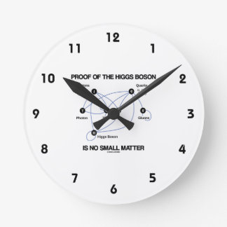 Proof Of The Higgs Boson Is No Small Matter Round Clock