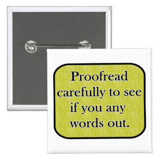 Proofread carefully pinback button
