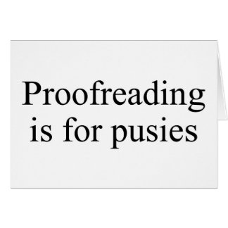 Proofreading is for pusies greeting card
