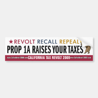 Prop 1A Raises Your Taxes Bumper Sticker Car Bumper Sticker