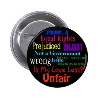 Prop. 8 - Is My Love Less? Equal Rights Unfair Pin