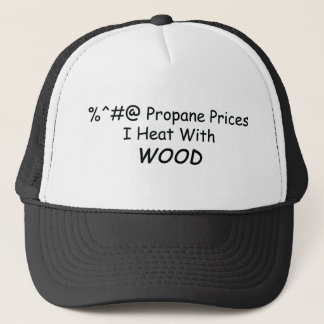 %^&@ Propane Prices I Heat With Wood Power Tools/W Trucker Hat
