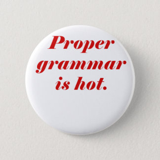 Proper Grammar is Hot Pinback Button