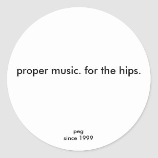 proper music. for the hips., pegsince 1999 classic round sticker