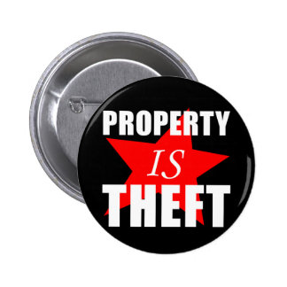 Property is Theft Pinback Button