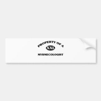 Property of a MYRMECOLOGIST Bumper Stickers