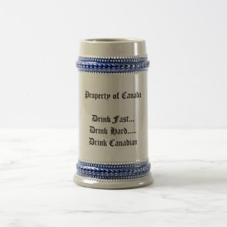 Property of CanadaDrink Fast...Drink Hard.....D... Beer Stein