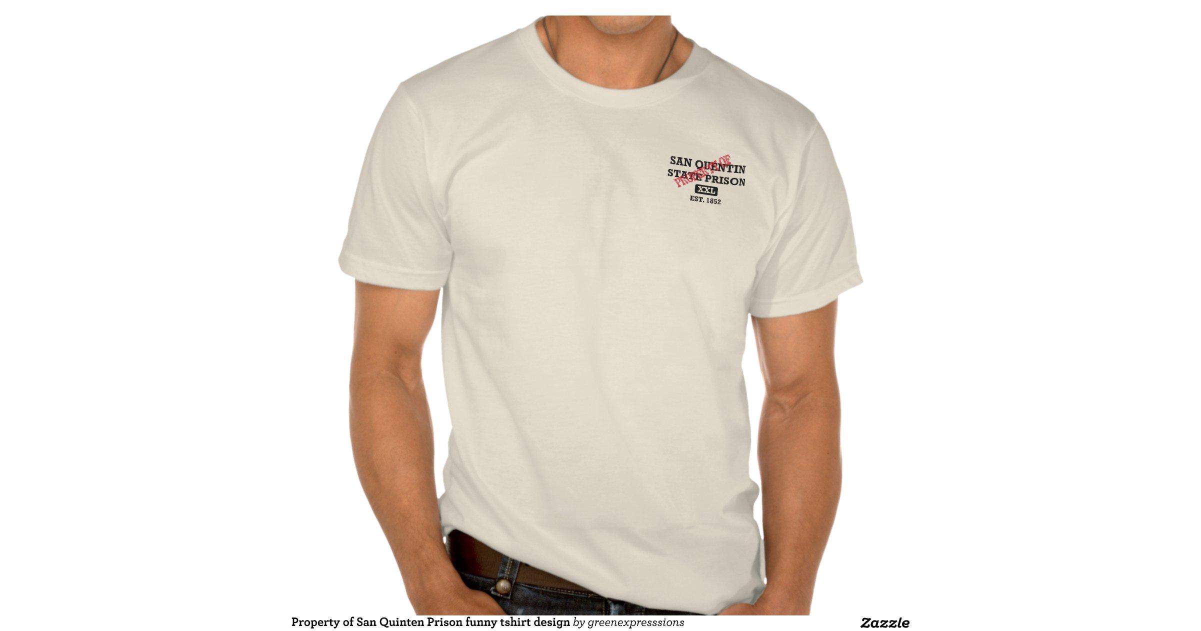 Property of san quinten prison funny tshirt design zazzle for Property of shirt designs