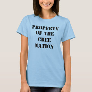 PROPERTY OF THE CREE NATION T-Shirt