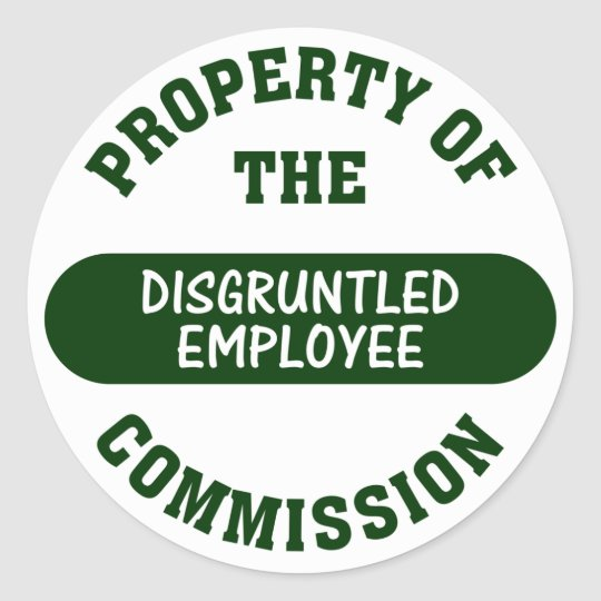 Property of the disgruntled employee commission classic round sticker