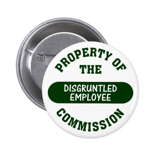 Property of the disgruntled employee commission pinback button