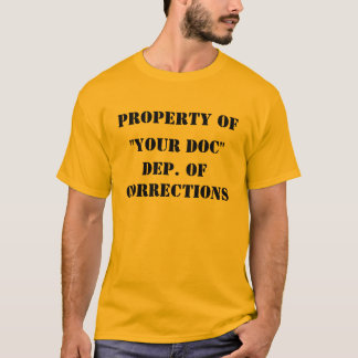 """PROPERTY OF """"YOUR """" DEP. OF CORRECTIONS T-Shirt"""