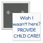 ¡Proporcione el cuidado de niños! (Deseo no estaba