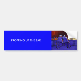 ( PROPPING UP THE BAR) CAR BUMPER STICKER