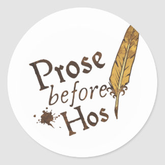 Prose before Hos Classic Round Sticker
