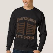 Prosessional Pasture Gate opener Country Farmer Sweatshirt
