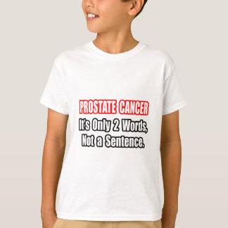 Prostate Cancer...Not a Sentence T-Shirt