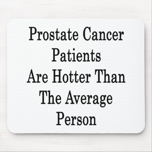 Prostate Cancer Patients Are Hotter Than The Avera Mouse Pads