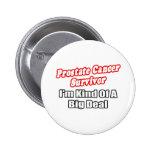 Prostate Cancer Survivor...Big Deal Pinback Buttons