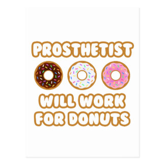 Prosthetist .. Will Work For Donuts Postcard