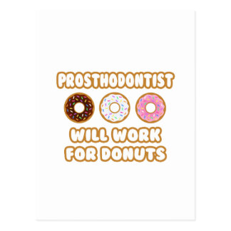 Prosthodontist .. Will Work For Donuts Postcard
