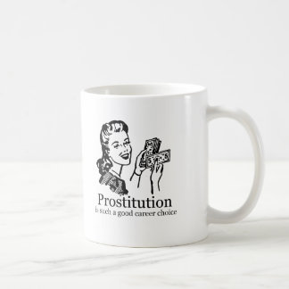 PROSTITUTION IS A GOOD CAREER CHOICE T-shirt Mugs