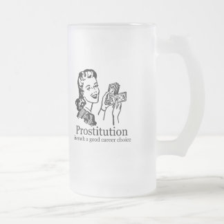 PROSTITUTION IS A GOOD CAREER CHOICE T-shirt Mug