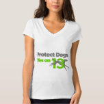 """Protect Dogs - Vote Yes on 13 T-Shirt<br><div class=""""desc"""">Protect Dogs - Yes on 13 is a grassroots campaign working to end the cruelty of greyhound racing in Florida. Voters will have an historic opportunity to help thousands of greyhounds this November by voting Yes on this humane amendment. Please sign up to volunteer for this important effort at ProtectDogs.org....</div>"""