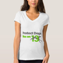 Protect Dogs - Vote Yes on 13 T-Shirt