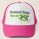 "Protect Dogs - Vote Yes on 13 Trucker Hat<br><div class=""desc"">Protect Dogs - Yes on 13 is a grassroots campaign working to end the cruelty of greyhound racing in Florida. Voters will have an historic opportunity to help thousands of greyhounds this November by voting Yes on this humane amendment. Please sign up to volunteer for this important effort at ProtectDogs.org....</div>"